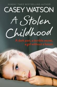A Stolen Childhood : A Dark Past, a Terrible Secret, a Girl Without a Future, Paperback Book