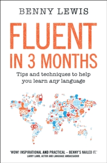 Fluent in 3 Months : Tips and Techniques to Help You Learn Any Language, Paperback