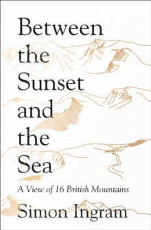 Between the Sunset and the Sea : A View of 16 British Mountains, Hardback
