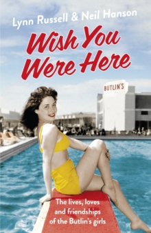 Wish You Were Here : The Lives, Loves and Friendships of the Butlin's Girls, Paperback