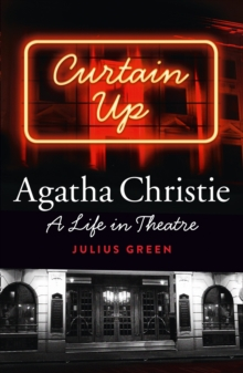 Curtain Up : Agatha Christie: a Life in Theatre, Hardback Book