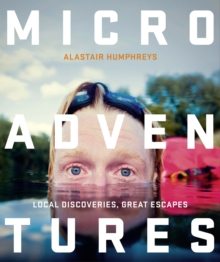 Microadventures : Local Discoveries for Great Escapes, Paperback