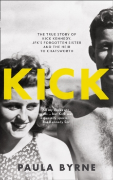 Kick : The True Story of JFK's Forgotten Sister and the Heir to Chatsworth, Hardback