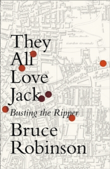 They All Love Jack : Busting the Ripper, Hardback