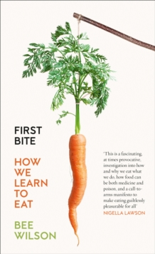 First Bite: How We Learn to Eat, Paperback Book