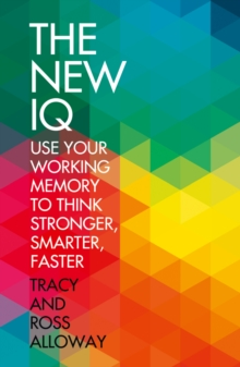 The New IQ : Use Your Working Memory to Think Stronger, Smarter, Faster, Paperback Book