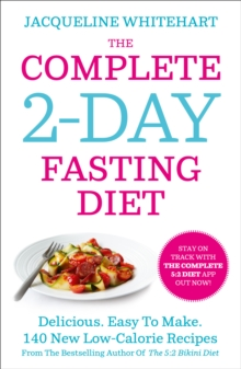 The Complete 2-Day Fasting Diet : Delicious; Easy to Make; 140 New Low-calorie Recipes from the Bestselling Author of the 5:2 Bikini Diet, Paperback