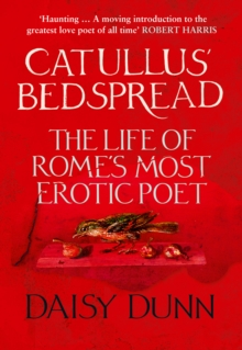 Catullus' Bedspread : The Life of Rome's Most Erotic Poet, Hardback