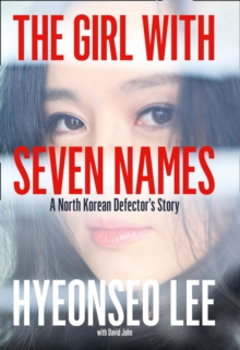 The Girl with Seven Names : A North Korean Defector's Story, Hardback