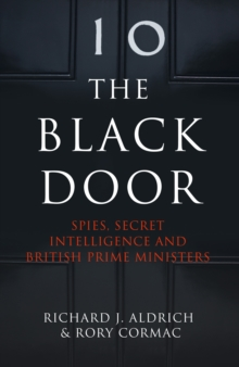 The Black Door : Spies, Secret Intelligence and British Prime Ministers, Paperback Book