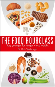 The Food Hourglass : Slow Down the Ageing Process and Lose Weight, Paperback