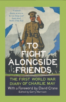To Fight Alongside Friends : The First World War Diary of Charlie May, Paperback