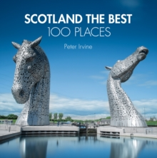Scotland the Best 100 Places : Extraordinary Places and Where Best to Walk, Eat and Sleep, Hardback