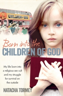 Born into the Children of God : My Life in a Religious Sex Cult and My Struggle for Survival on the Outside, Paperback