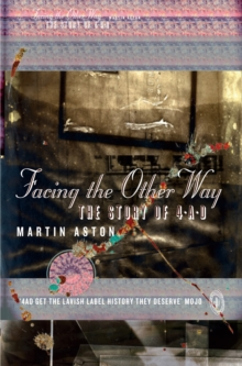 Facing the Other Way : The Story of 4AD, Paperback