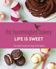 The Hummingbird Bakery Life is Sweet : 100 Original Recipes for Happy Home Baking, Hardback