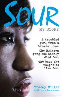 Sour: My Story : A Troubled Girl from a Broken Home. the Brixton Gang She Nearly Died for. the Baby She Fought to Live for., Paperback