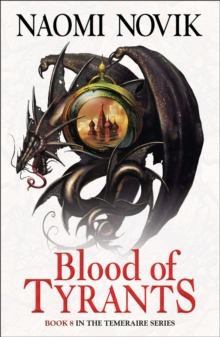 Blood of Tyrants (the Temeraire Series, Book 8), Paperback
