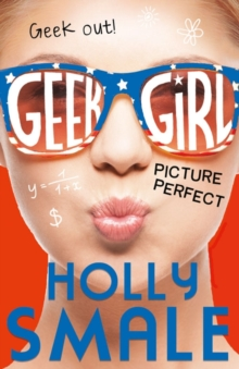 Picture Perfect (Geek Girl, Book 3), Hardback