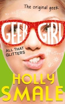 All That Glitters (Geek Girl, Book 4), Hardback