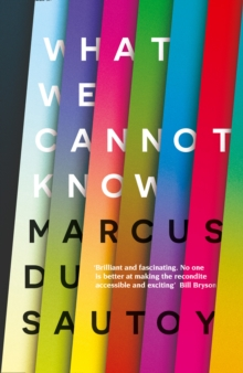 What We Cannot Know : Explorations at the Edge of Knowledge, Hardback