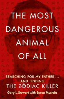 The Most Dangerous Animal of All : Searching for My Father ... and Finding the Zodiac Killer, Paperback Book