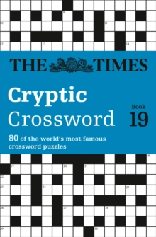 The Times Cryptic Crossword Book 19 : 80 of the World's Most Famous Crossword Puzzles, Paperback