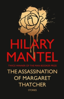 The Assassination of Margaret Thatcher : And Other Stories, Hardback Book