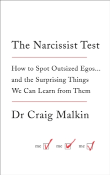The Narcissist Test : How to Spot Outsized Egos ... and the Surprising Things We Can Learn from Them, Paperback