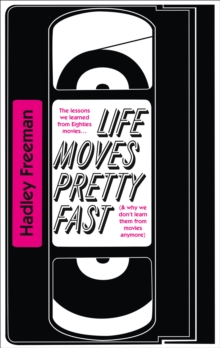 Life Moves Pretty Fast : The Lessons We Learned from Eighties Movies (and Why We Don't Learn Them from Movies Any More), Paperback
