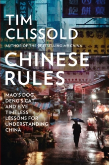 Chinese Rules : Mao's Dog, Deng's Cat, and Five Timeless Lessons for Understanding China, Hardback