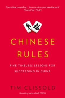Chinese Rules : Five Timeless Lessons for Succeeding in China, Paperback