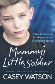 Mummy's Little Soldier : A Troubled Child. An Absent Mom. A Shocking Secret., Paperback Book
