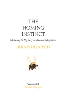 The Homing Instinct : Meaning and Mystery in Animal Migration, Paperback