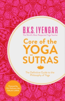 Core of the Yoga Sutras: The Definitive Guide to the Philosophy of Yoga, Paperback Book