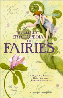 THE Element Encyclopedia of Fairies : An A-Z of Fairies, Pixies and Other Fantastical Creatures, Paperback