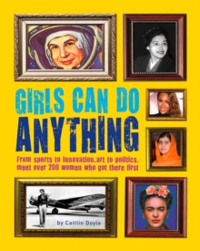 Girls Can Do Anything : The Incredible Girl-o-Pedia of Astounding Achievements, Paperback
