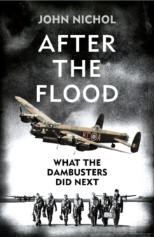 After the Flood : What the Dambusters Did Next, Hardback