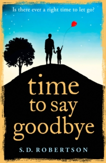 Time to Say Goodbye : A Heart-Rending Novel About a Father's Love for His Daughter, Paperback Book