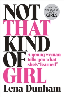 "Not That Kind of Girl : A Young Woman Tells You What She's ""Learned"", Hardback"