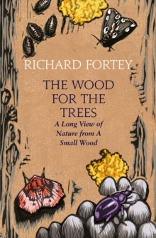The Wood for the Trees : One Man's Long View of Nature, Hardback Book