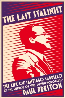 The Last Stalinist : The Life of Santiago Carrillo, Paperback Book