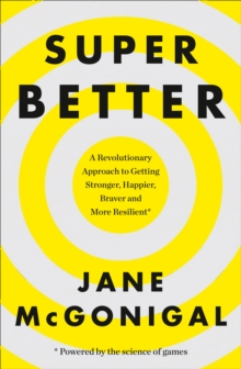 Superbetter : How a Gameful Life Can Make You Stronger, Happier, Braver and More Resilient, Paperback