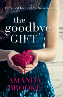 The Goodbye Gift : A Gripping Story of Love, Friendship and Betrayal, Paperback