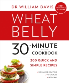 Wheat Belly 30-Minute (or Less!) Cookbook : 200 Quick and Simple Recipes, Paperback