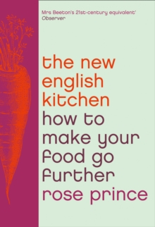 The New English Kitchen : How to Make Your Food Go Further, Paperback