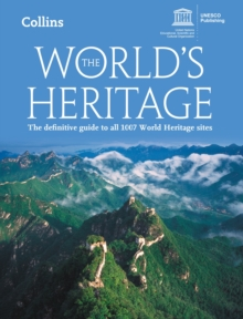 The World's Heritage : The Definitive Guide to All 1007 World Heritage Sites, Paperback