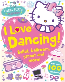 Hello Kitty: I Love Dancing! : Hello Kitty: I Love Dancing!, Paperback