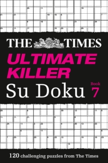The Times Ultimate Killer Su Doku : 120 of the Deadliest Su Doku Puzzles Book 7, Paperback Book