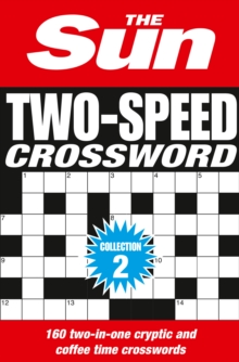 The Sun Two-Speed Crossword Collection 2 : 160 Two-in-One Cryptic and Coffee Time Crosswords, Paperback